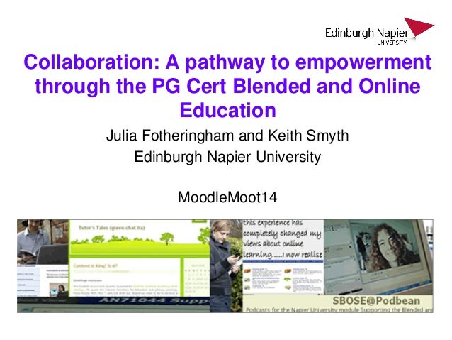 Collaboration: A pathway to empowerment through the PG Cert Blended and Online Education Julia Fotheringham and Keith Smyt...