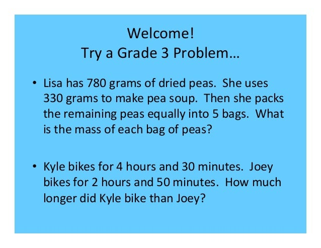 Welcome!   Try  a  Grade  3  Problem…   • Lisa  has  780  grams  of  dried  peas.    She  u...