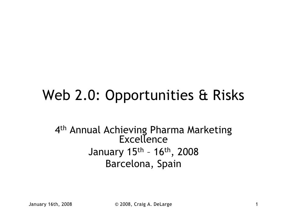 Web 2.0: Opportunities & Risks            4th Annual Achieving Pharma Marketing                         Excellence        ...