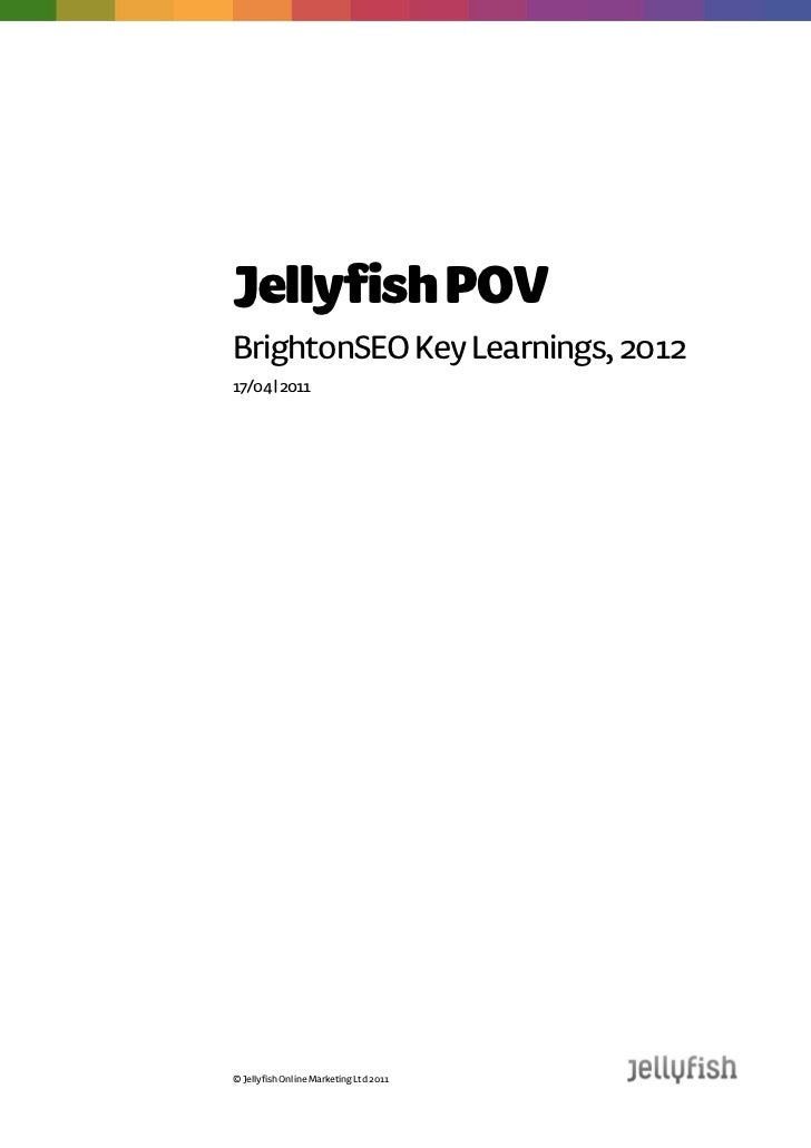 Jellyfish POVBrightonSEO Key Learnings, 201217/04 | 2011© Jellyfish Online Marketing Ltd 2011