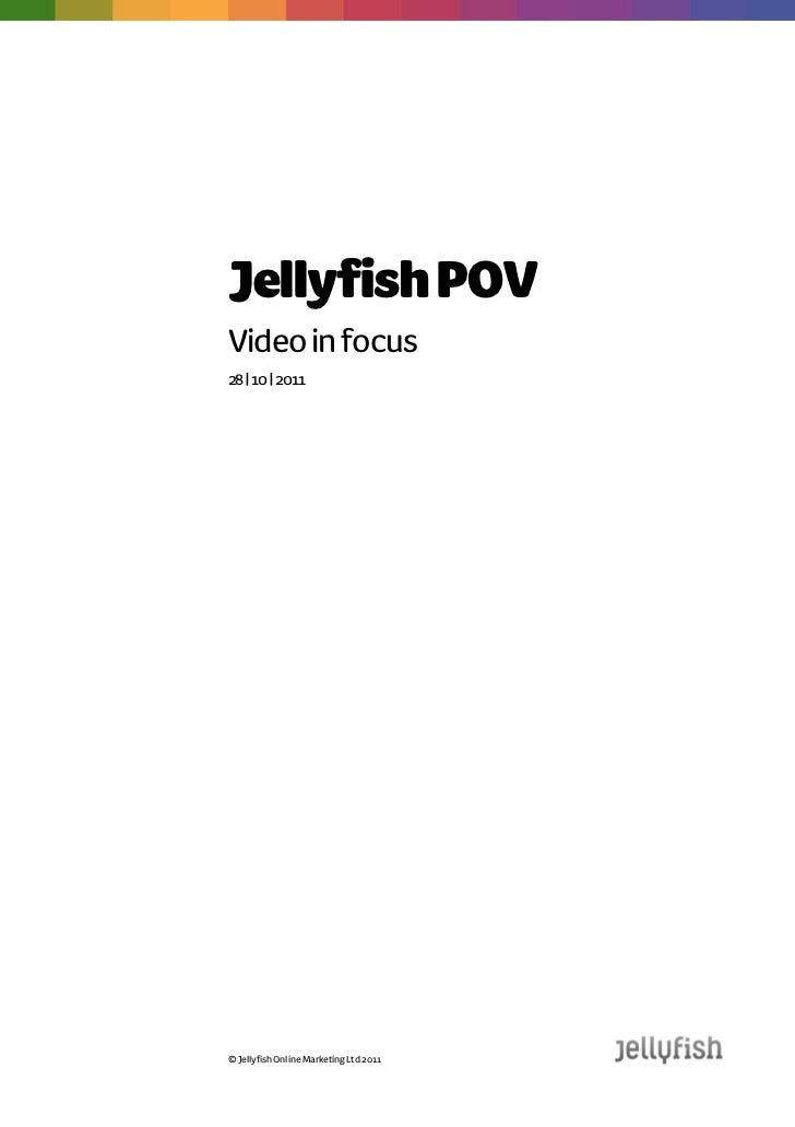 Jellyfish POVVideo in focus28 | 10 | 2011© Jellyfish Online Marketing Ltd 2011