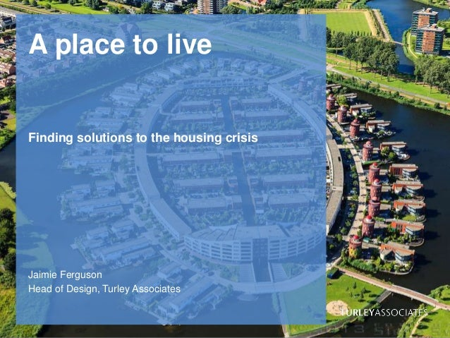 A place to live  Finding solutions to the housing crisis  Jaimie Ferguson Head of Design, Turley Associates