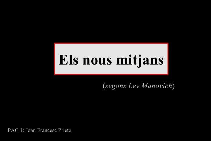 Els nous mitjans ( segons Lev Manovich ) PAC 1: Joan Francesc Prieto