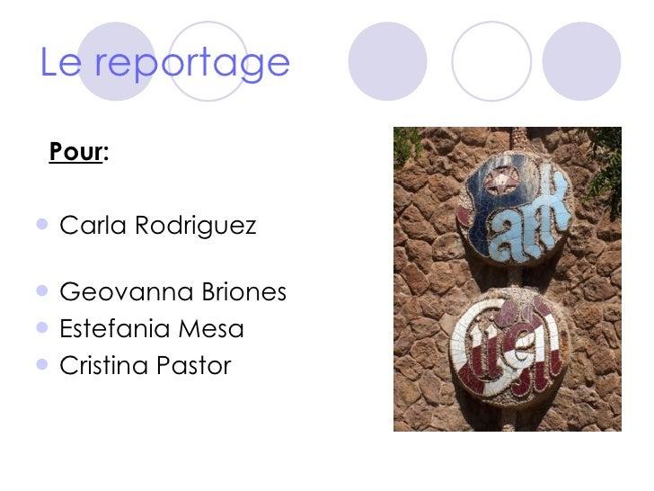 Le reportage <ul><li>Pour :  </li></ul><ul><li>Carla Rodriguez  </li></ul><ul><li>Geovanna Briones </li></ul><ul><li>Estef...