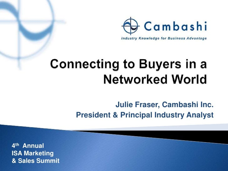 Connecting to Buyers in a Networked World<br />Julie Fraser, Cambashi Inc. <br />President & Principal Industry Analyst<br...