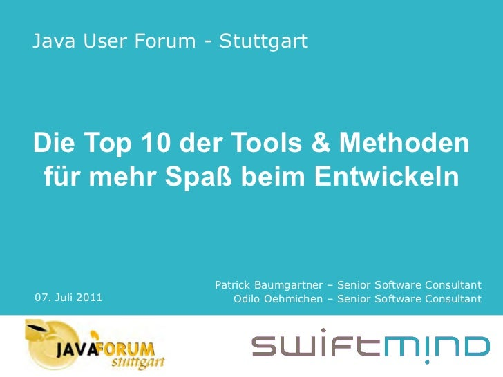 Java User Forum - StuttgartDie Top 10 der Tools & Methoden für mehr Spaß beim Entwickeln                 Patrick Baumgartn...