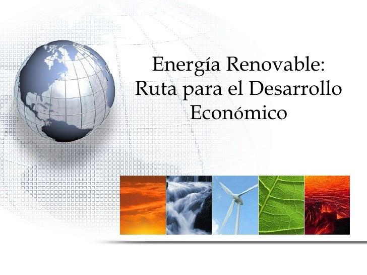 Energ í a Renovable: Ruta para el Desarrollo Econ ó mico