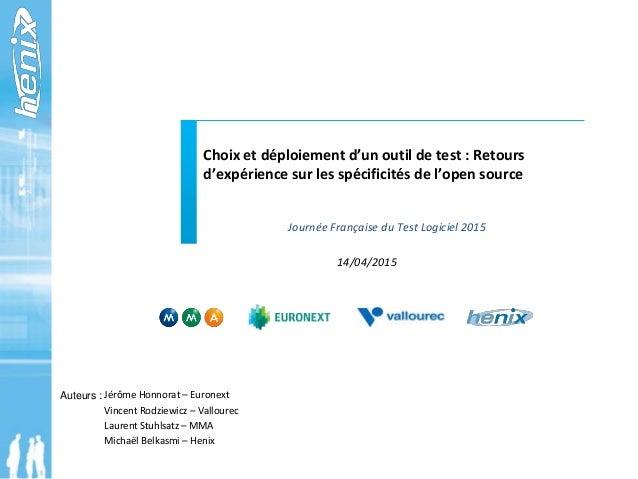 Choix et déploiement d'un outil de test : Retours d'expérience sur les spécificités de l'open source Auteurs : Jérôme Honn...