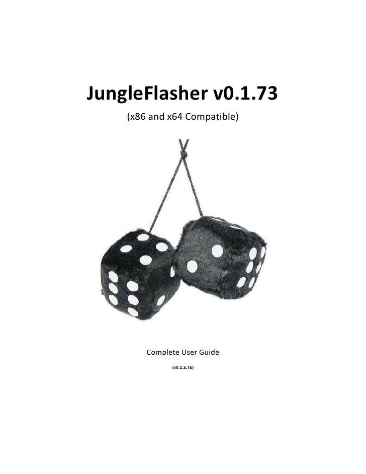 JungleFlasher v0.1.73     (x86 and x64 Compatible)             Complete User Guide               (v0.1.3.7b)