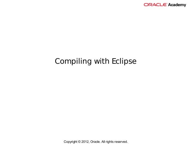Compiling with Eclipse  Copyright © 2012, Oracle. All rights reserved.