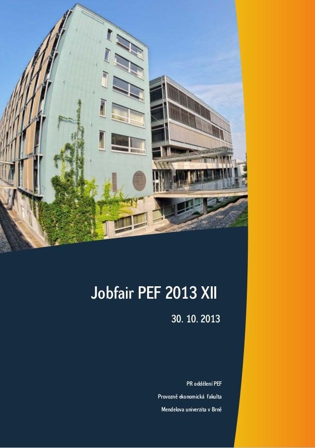 Jobfair PEF 2013 XII 30. 10. 2013  PR oddělení PEF Provozně ekonomická fakulta Mendelova univerzita v Brně