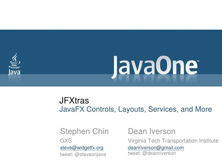 JFXtras JavaFX Controls, Layouts, Services, and More   Stephen Chin          Dean Iverson GXS                   Virginia T...