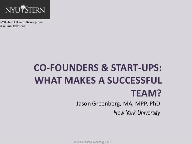 NYU Stern Office of Development & Alumni Relations  CO-FOUNDERS & START-UPS: WHAT MAKES A SUCCESSFUL TEAM? Jason Greenberg...