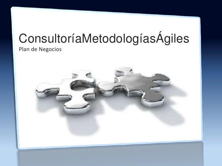 ConsultoríaMetodologíasÁgiles<br />Plan de Negocios<br />
