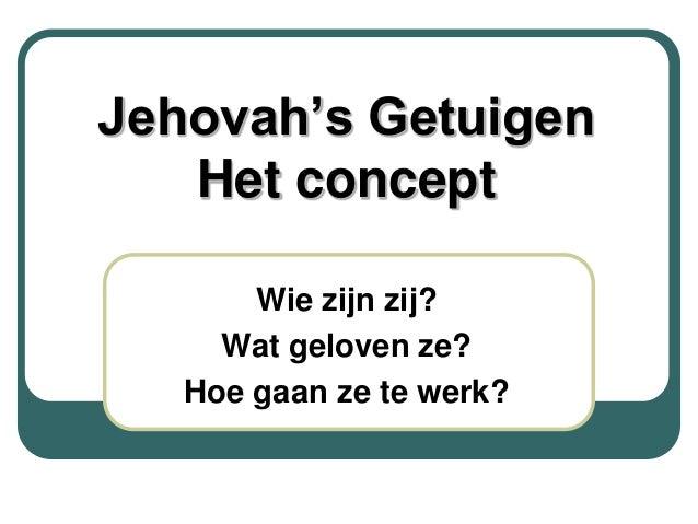 """Jehovah""""s Getuigen   Het concept       Wie zijn zij?     Wat geloven ze?   Hoe gaan ze te werk?"""