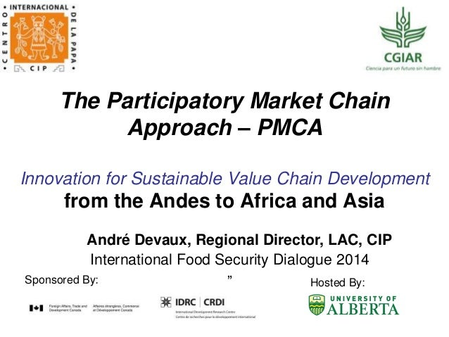 The Participatory Market Chain Approach – PMCA Innovation for Sustainable Value Chain Development from the Andes to Africa...