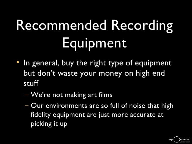 Recommended Recording Equipment <ul><li>In general, buy the right type of equipment but don't waste your money on high end...