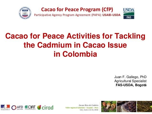 Cacao for Peace Program (CfP) Participative Agency Program Agreement (PAPA): USAID-USDA Cacao libre de Cadmio Taller regio...