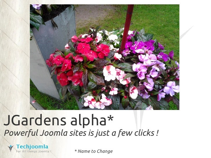 name to changeJGardens alpha*Powerful Joomla sites is just a few clicks !                    * Name to Change