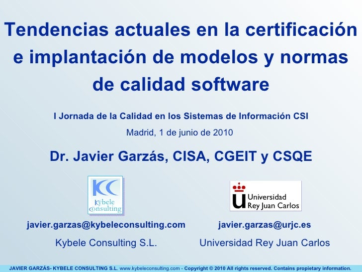 Dr. Javier Garzás, CISA,  CGEIT  y CSQE [email_address] Kybele Consulting S.L. [email_address] Universidad Rey Juan Carlos...