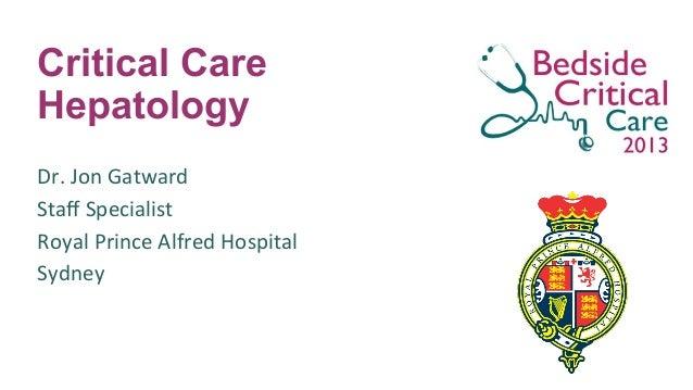 Critical Care Hepatology Dr.  Jon  Gatward   Staff  Specialist   Royal  Prince  Alfred  Hospital   Sydney...