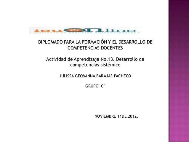 DIPLOMADO PARA LA FORMACIÓN Y EL DESARROLLO DE            COMPETENCIAS DOCENTES   Actividad de Aprendizaje No.13. Desarrol...