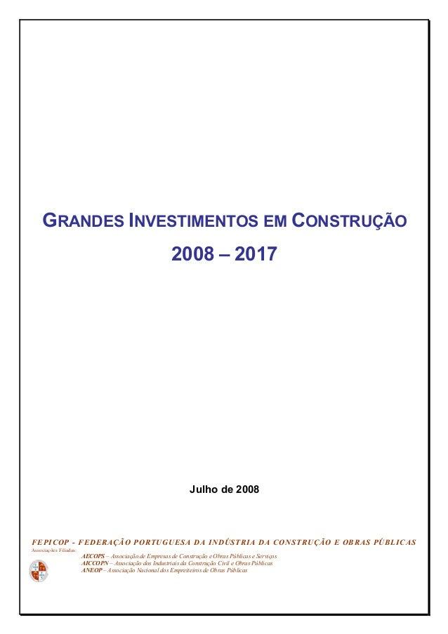GRANDES INVESTIMENTOS EM CONSTRUÇÃO 2008 – 2017 Julho de 2008 FEPICOP - FEDERAÇÃO PORTUGUESA DA INDÚSTRIA DA CONSTRUÇÃO E ...