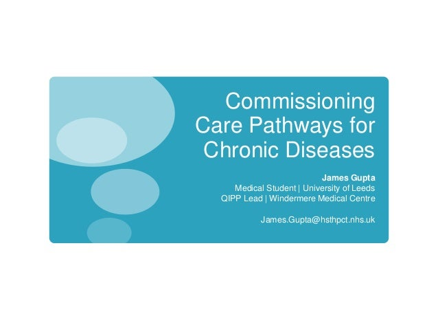 CommissioningCare Pathways for Chronic Diseases                           James Gupta     Medical Student | University of ...