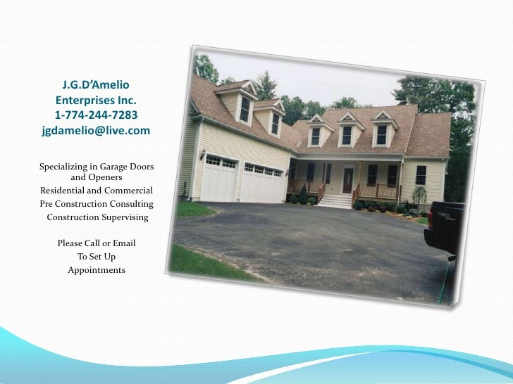 J.G.D'Amelio    Enterprises Inc.    1-774-244-7283 jgdamelio@live.com  Specializing in Garage Doors         and Openers Re...