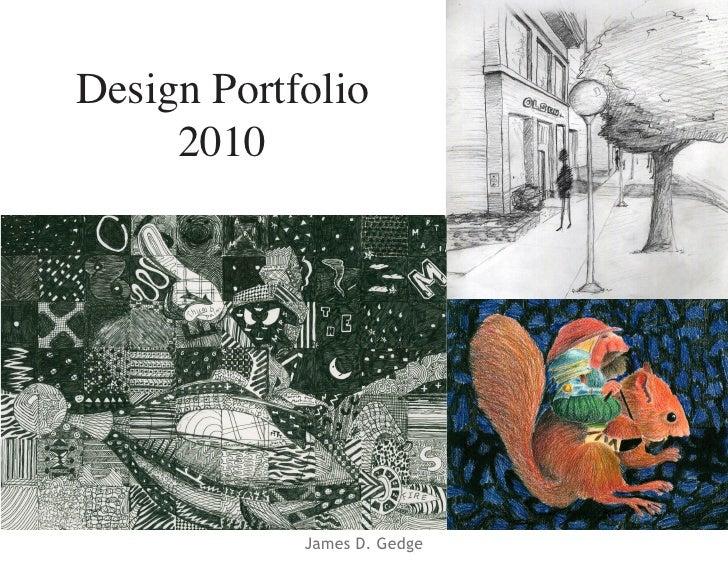 Design Portfolio      2010                 James D. Gedge