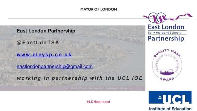 East London Partnership @ E a s t L d n T S A w w w. e l e y s p . c o . u k eastlondonpartnership@gmail.com w o r k i n g...