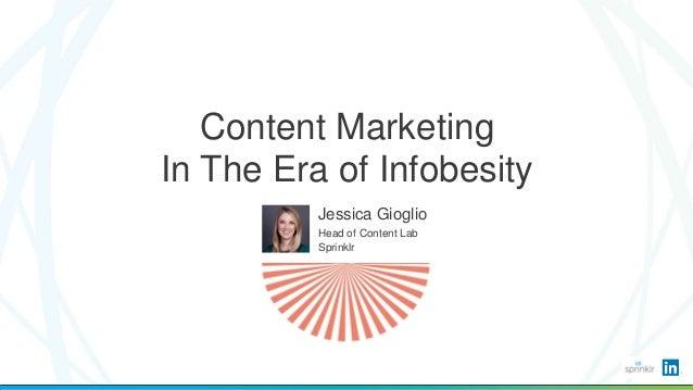 Content Marketing In The Era of Infobesity Jessica Gioglio Head of Content Lab Sprinklr
