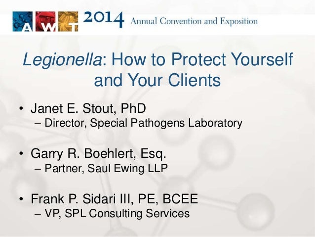 Legionella: How to Protect Yourself  and Your Clients  • Janet E. Stout, PhD  – Director, Special Pathogens Laboratory  • ...