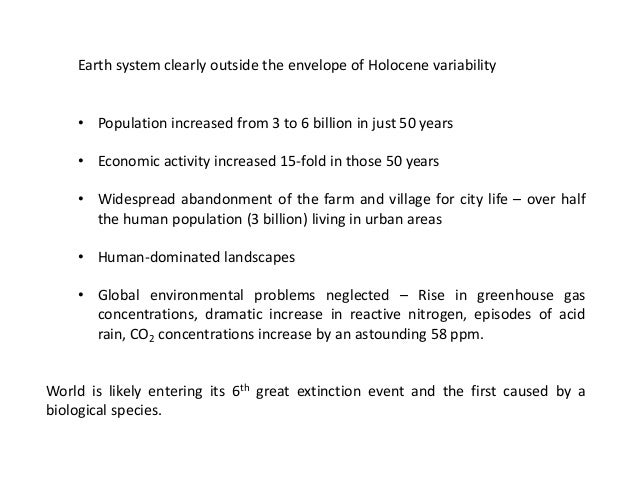 Earth system clearly outside the envelope of Holocene variability  •Population increased from 3 to 6 billion in just 50 ye...