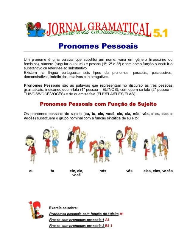 5.1                     Pronomes PessoaisUm pronome é uma palavra que substitui um nome, varia em género (masculino oufemi...