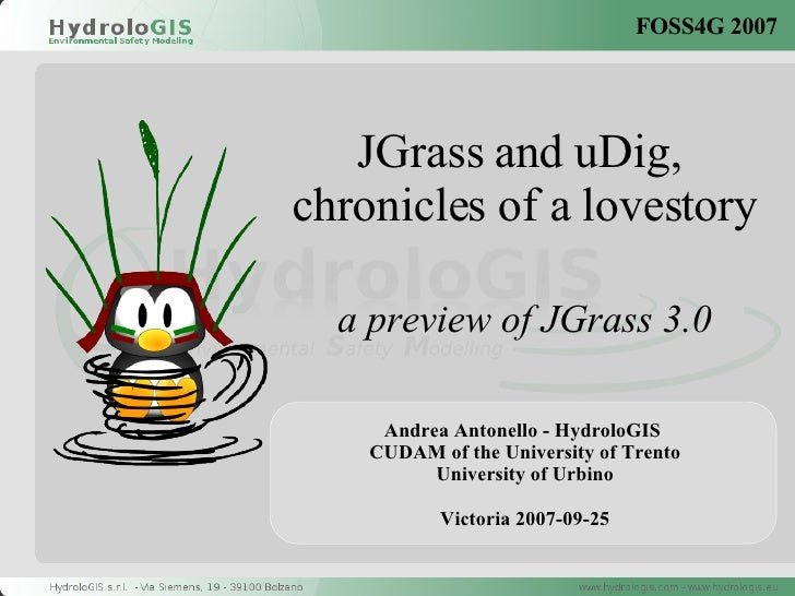 JGrass and uDig,  chronicles of a lovestory a preview of JGrass 3.0 Andrea Antonello - HydroloGIS  CUDAM of the University...