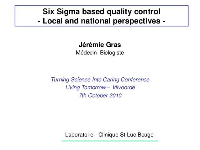 Six Sigma based quality control - Local and national perspectives - Jérémie Gras Médecin Biologiste Laboratoire - Clinique...
