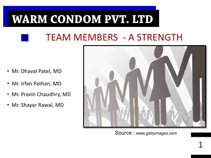WARM CONDOM PVT. LTD<br />TEAM MEMBERS  - A STRENGTH<br /><ul><li>  Mr. Dhaval Patel, MD