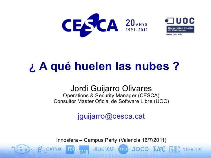 ¿ A qué huelen las nubes ?           Jordi Guijarro Olivares       Operations & Security Manager (CESCA)    Consultor Mast...