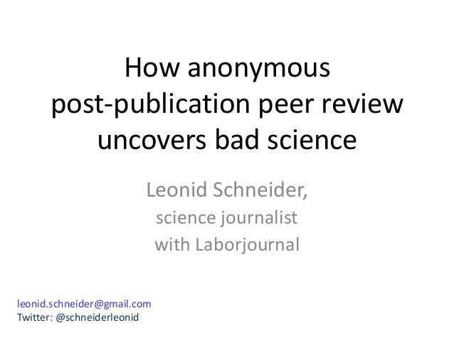 How anonymous post-publication peer review uncovers bad science Leonid Schneider, science journalist with Laborjournal leo...