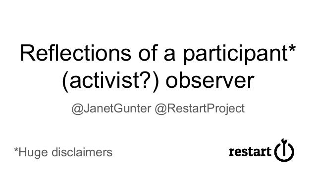 Reflections of a participant* (activist?) observer @JanetGunter @RestartProject *Huge disclaimers