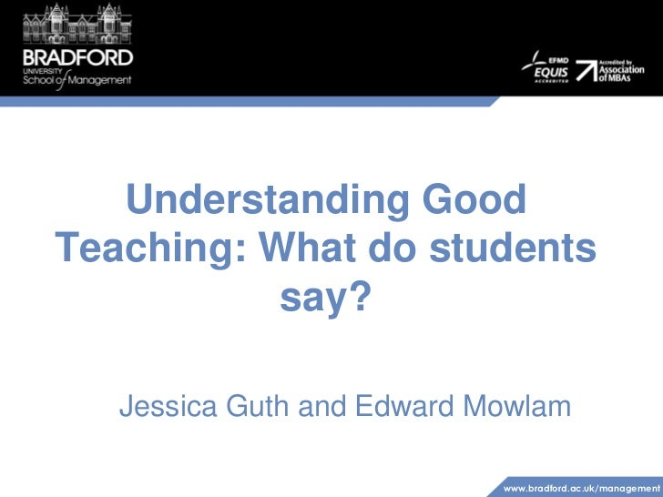 Understanding Good Teaching: What do students say?<br />Jessica Guth and Edward Mowlam<br />