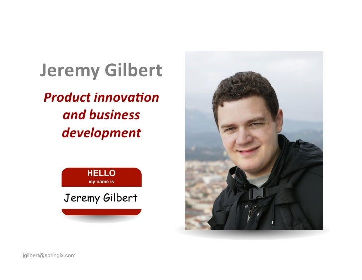 Jeremy Gilbert         Product innova-on            and business            development jgilbert@springix.com