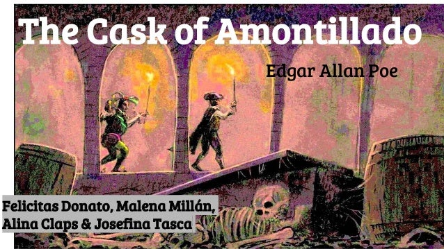 The Cask of Amontillado Josefina Tasca, Felicitas Donato, Malena Millan and Alina Claps The Cask of Amontillado Edgar Alla...