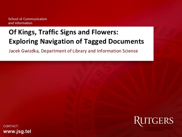 Of Kings, Traffic Signs and Flowers:  Exploring Navigation of Tagged Documents Jacek Gwizdka, Department of Library and In...