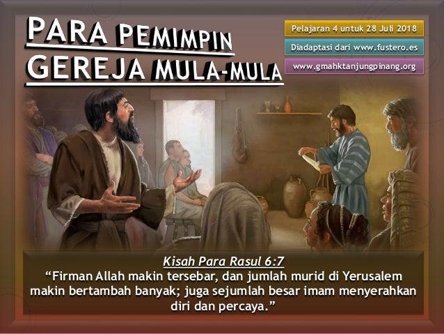 "Pelajaran 4 untuk 28 Juli 2018 Diadaptasi dari www.fustero.es www.gmahktanjungpinang.org Kisah Para Rasul 6:7 ""Firman Alla..."