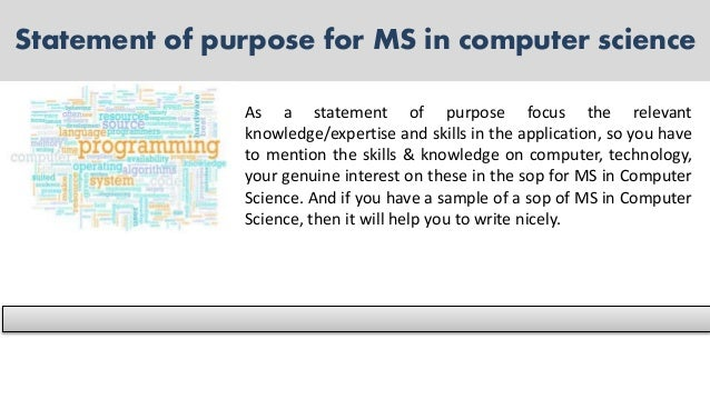 sop for ms in computer science Sample sop for ms in cs few areas of my education have stimulated me to think as much as my undergraduate courses in data structures, theory of computation and computer programming have.