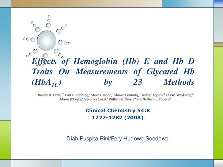 Effects of Hemoglobin (Hb) E and Hb D Traits On Measurements of Glycated Hb (HbA1C)  by 23 Methods<br />Clinical Chemistry...