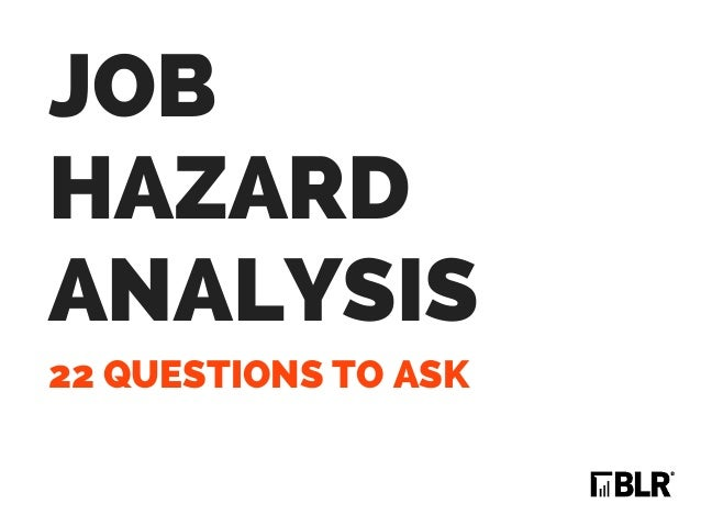 22 QUESTIONS TO ASK JOB HAZARD ANALYSIS