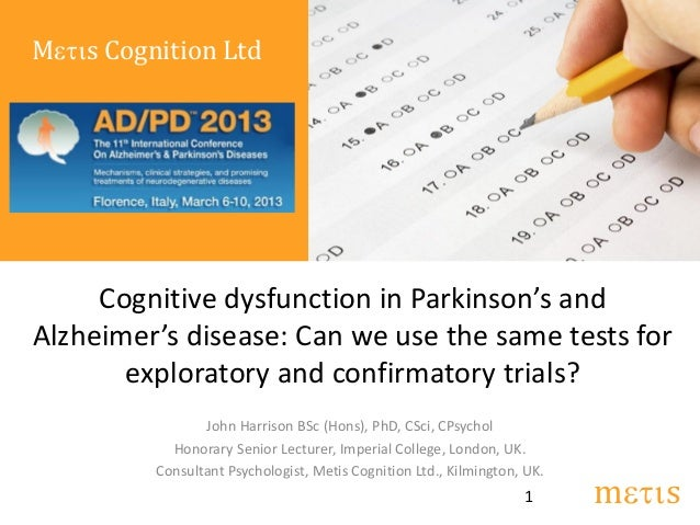 Metis Cognition Ltd     Cognitive dysfunction in Parkinson's andAlzheimer's disease: Can we use the same tests for       e...
